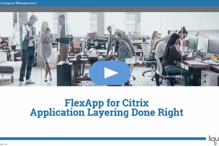 Liquidware FlexApp for Citrix Environments, Application Layering Done Right