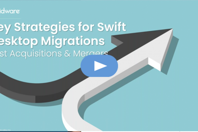 Liquidware and Forthright Experts Cover Key Migration Strategies for Swift Desktop Migrations Post Acquisitions & Mergers