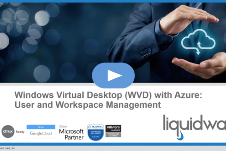 Windows Virtual Desktop (WVD) with Azure: User and Workspace Management from Liquidware