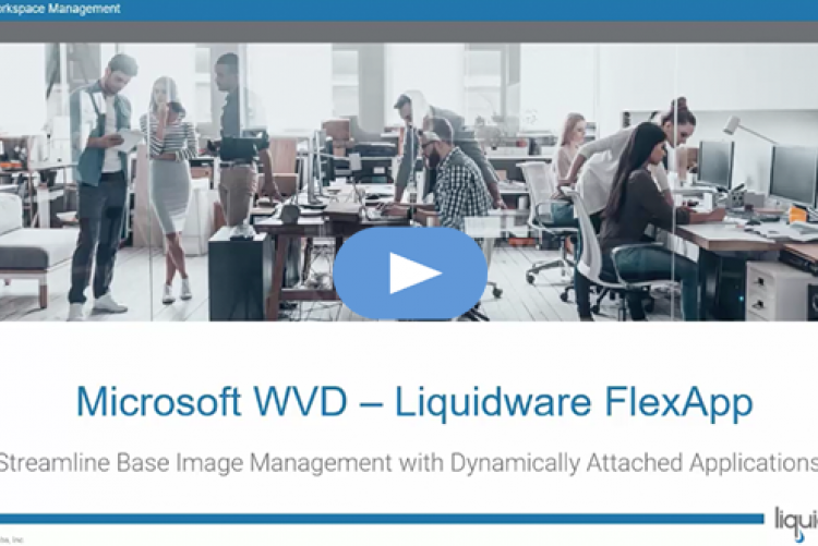 Microsoft WVD and Liquidware FlexApp - Streamlined Base Image Management with Layering