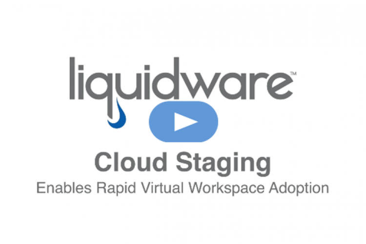 Using Liquidware Solutions to Perform Cloud Staging